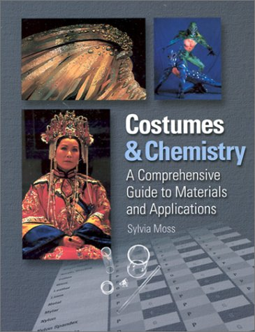 Costumes & Chemistry: A Comprehensive Guide to Materials and Applications: Moss, Sylvia