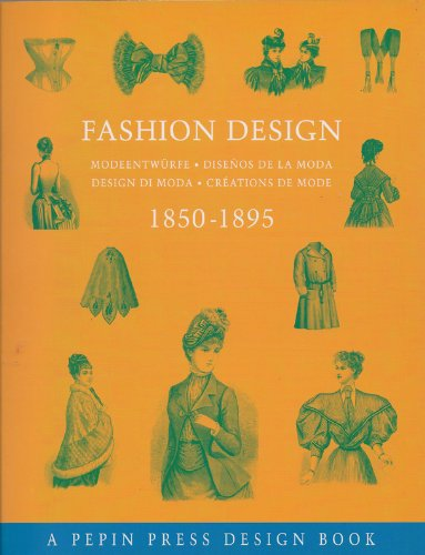 9780896762237: Fashion Design 1850-1895: Modeentwurfe-Disenos de La Moda-Design Di Moda-Creations de Mode