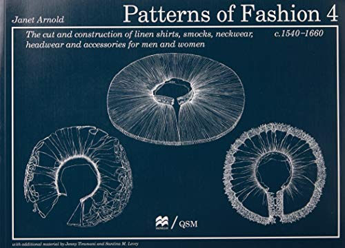9780896762626: Patterns of Fashion 4: The Cut and Construction of Linen Shirts, Smocks, Neckwear, Headwear and Accessories for Men and Women C. 1540-1660