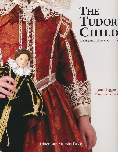 The Tudor CHild - Clothing and Culture 1485-1625: Huggett, Jane & Mikhaila, Ninya