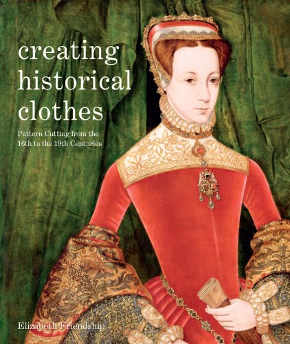 9780896762855: Creating Historical Clothes: Pattern Cutting from Tudor to Victorian Times