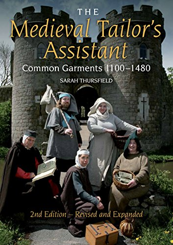 The Medieval Tailor's Assistant, 2nd Edition: Common Garments 1100-1480: Sarah Thursfield