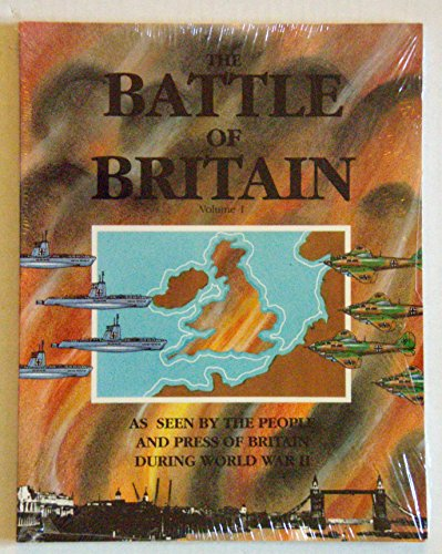 The Battle of Britain As Seen by the People and Press of Britain During World War II [Two Volumes]:...