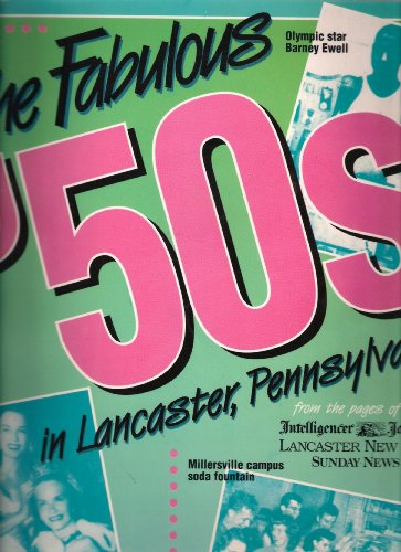 The Fabulous 50's in Lancaster, PA. from the pages of the Lancaster [newspapers]: Lancaster ...