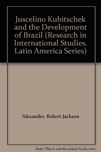 9780896801639: Juscelino Kubitschek and the Development of Brazil (Research in International Studies. Latin America Series)