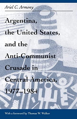 9780896801967: Argentina, U.S. & Anti-Communist Crusade in Central America, 1977-1984: Mis Lam#26 (Ohio RIS Latin America Series)