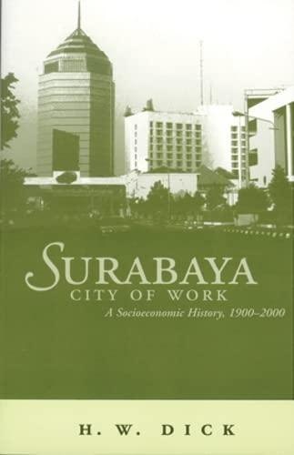 Surabaya City Of Work: A Socioeconomic History, 1900-2000 (Ohio RIS Southeast Asia Series): Dick, ...