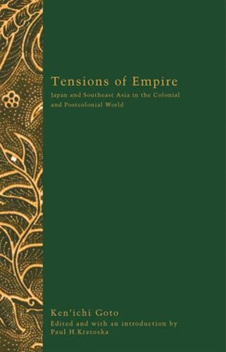 Tensions Of Empire: Japan & Southeast Asia: Ken'Ichi Goto; Editor-Paul