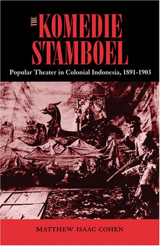 The Komedie Stamboel: Popular Theater in Colonial: Cohen, Matthew Isaac