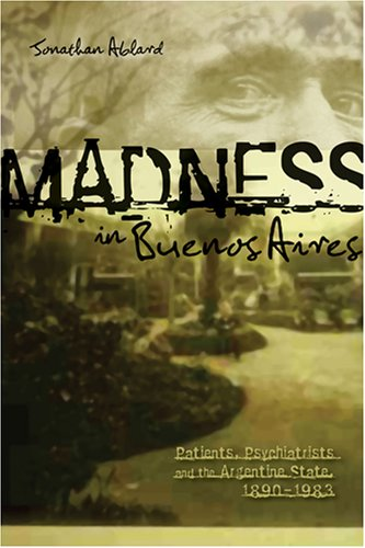 9780896802599: Madness in Buenos Aires: Patients, Psychiatrists and the Argentine State, 1880-1983 (Ohio Ris Latin America)