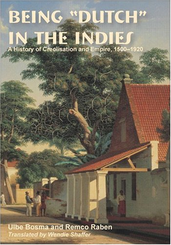 """9780896802612: Being """"Dutch"""" in the Indies: A History of Creolisation and Empire, 1500–1920 (Ohio RIS Southeast Asia Series)"""