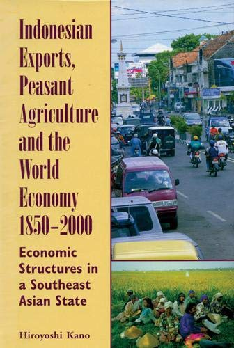 9780896802681: Indonesian Exports, Peasant Agriculture, and the World Economy, 1850-2000: Economic Structures in a Southeast Asian State (Ohio RIS Southeast Asia Series)