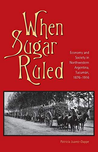 9780896802742: When Sugar Ruled: Economy and Society in Northwestern Argentina, Tucuman, 1876-1916 (Ohio RIS Latin America Series)