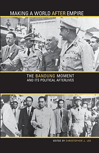 9780896802773: Making a World After Empire: The Bandung Moment and Its Political Afterlives