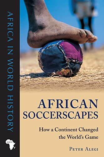 African Soccerscapes How a Continent Changed the World's Game