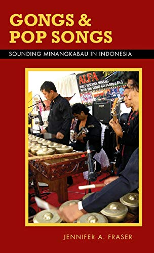 Gongs and Pop Songs: Sounding Minangkabau in Indonesia (Hardback): Jennifer A. Fraser