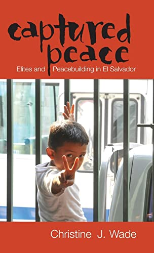 Captured Peace: Elites and Peacebuilding in El Salvador (Hardback): Christine J. Wade