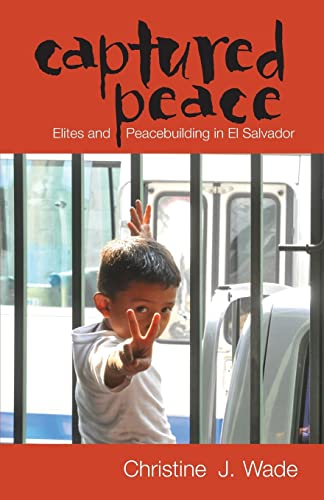 Captured Peace: Elites and Peacebuilding in El Salvador (Ohio RIS Latin America Series): Christine ...