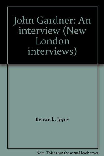 John Gardner: An interview (New London Interviews 3): Gardner, John, Joyce Renwick, and Howard ...