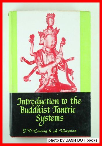 Introduction to the Buddhist Tantric Systems: Ferd Lessing; Alex