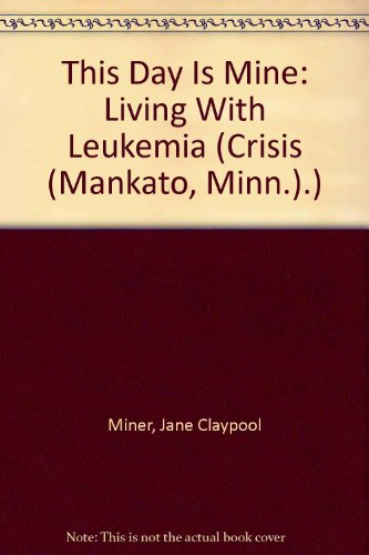 9780896861732: This Day Is Mine: Living With Leukemia (Crisis (Mankato, Minn.).)