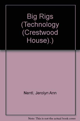 Big Rigs (Technology (Crestwood House).): Jerolyn Ann Nentl,