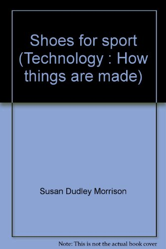 Shoes for sport (Technology : How things are made): Morrison, Susan Dudley