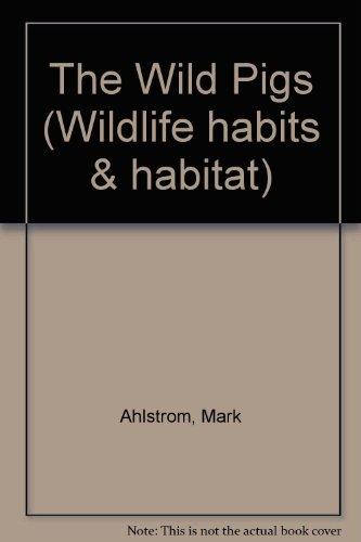 9780896862722: The Wild Pigs (Wildlife Habits and Habitat Series)