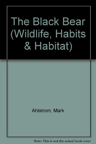 9780896862760: The Black Bear (Wildlife, Habits & Habitat)