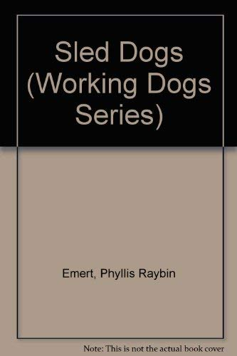 Sled Dogs (Working Dogs Series): Emert, Phyllis Raybin