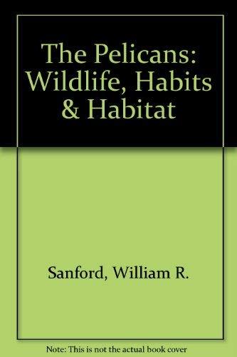 9780896863378: The Pelicans (Wildlife, Habits & Habitat)