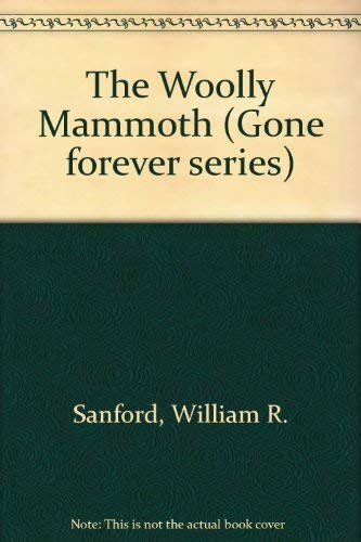 The Woolly Mammoth (Gone Forever Series): Sanford, William R.,