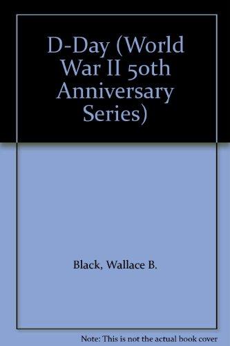 D-Day (World War II 50th Anniversary Series): Wallace B. Black,