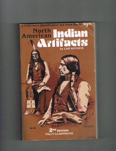 North American Indian Artifacts (North American Indian Artifacts: A Collector's Identification & Value Guide) (9780896890152) by Lar Hothem