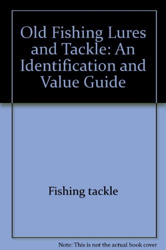 9780896890183: Old Fishing Lures and Tackle: An Identification and Value Guide