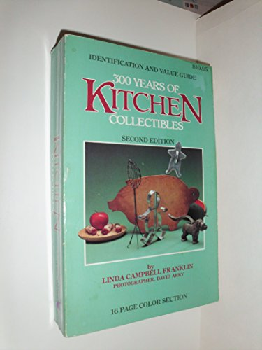 300 Years of Kitchen Collectibles -- Second Edition: Franklin, Linda Campbell / David Arky -- (...
