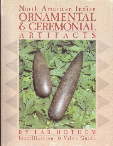 North American Indian Ornamental and Ceremonial Artifacts (0896890813) by Lar Hothem