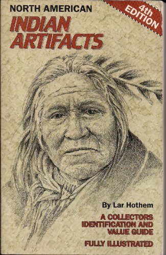 North American Indian Artifacts: A Collector's Identification and Value Guide (North American Indian Artifacts: A Collector's Identification & Value Guide) (0896890856) by Hothem, Lar