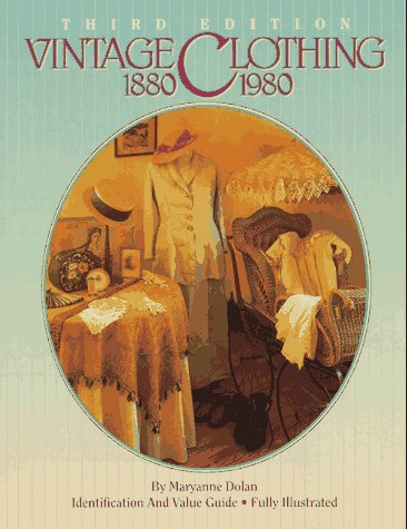 Vintage Clothing 1880-1980 9780896891098 All the fashion raves for men, women, children, and infants are dressed with updated descriptions and current values. Maryanne Dolan mak