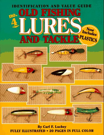 Old Fishing Lures and Tackle: An Identification and Value Guide (Old Fishing Lures & Tackle) (0896891178) by Carl F. Luckey