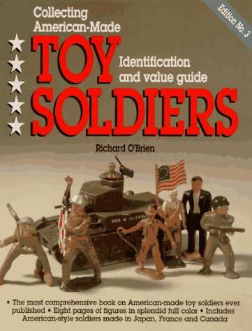 Collecting American-Made Toy Soldiers: Identification and Value Guide: Richard O'Brien
