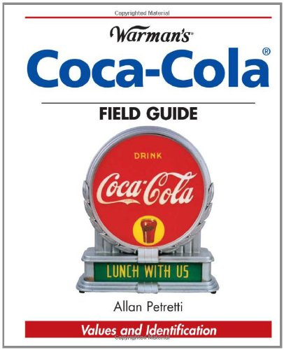 Warman's Coca-Cola Field Guide: Values and Identification (Warman's Field Guide) (9780896891388) by Petretti, Allan