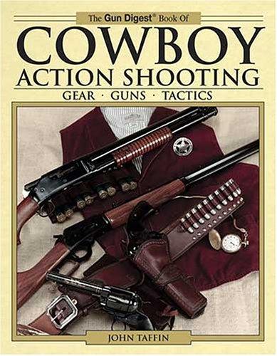 9780896891401: The Gun Digest Book of Cowboy Action Shooting: Guns + Gear + Tactics