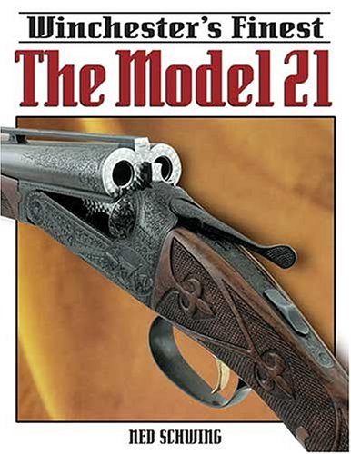 Winchester's Finest The Model 21 (0896891577) by Ned Schwing