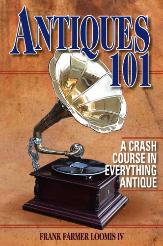 Antiques 101: A Crash Course in Everything Antique: Frank Farmer Loomis IV