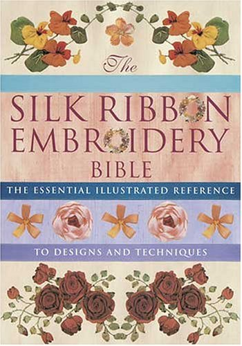 9780896891692: Silk Ribbon Embroidery Bible: The Essential Illustrated Reference to Designs and Techniques