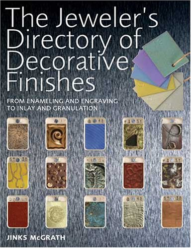 The Jeweler's Directory of Decorative Finishes: From Enameling and Engraving to Inlay and ...