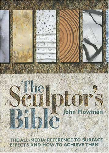 9780896891944: The Sculptor's Bible: The All-media Reference To Surface Effects And How To Achieve Them