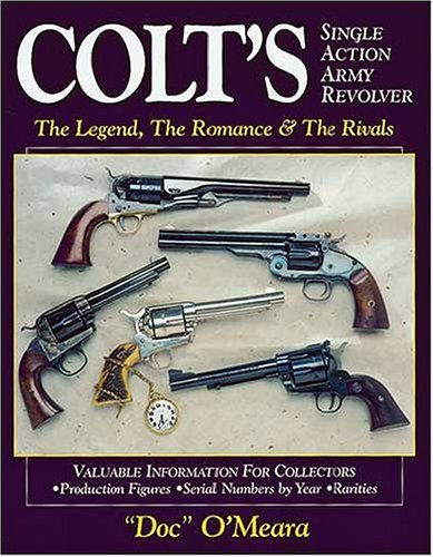 9780896892187: Colt's Single Action Army Revolver: The Legend, The Romance And The Rivals