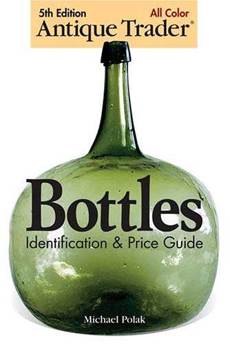9780896892439: Antique Trader Bottles Identification & Price Guide
